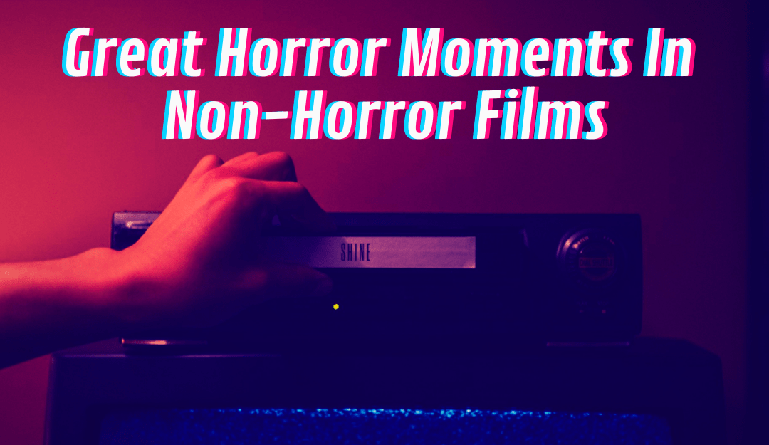 Great Horror Moments In Non-Horror Films